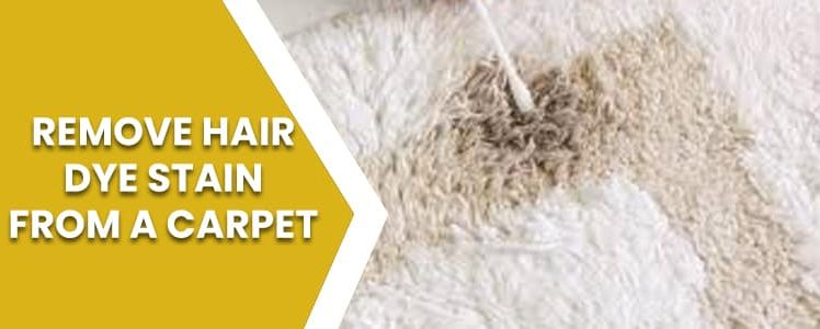 How to Remove Hair Dye Stain From A Carpet?