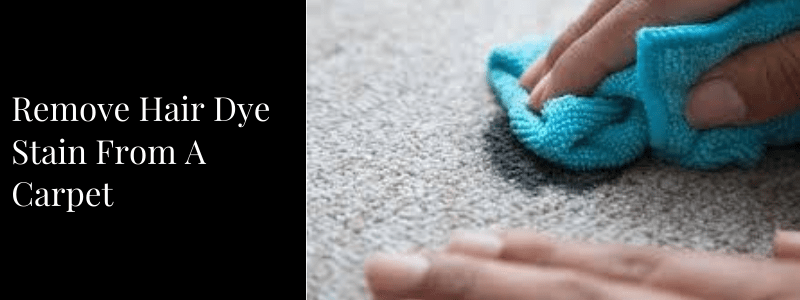 Remove Hair Dye Stain From A Carpet